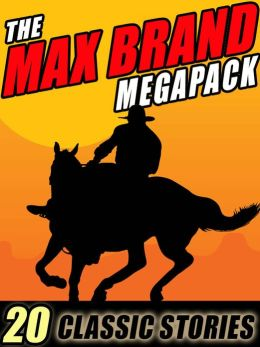 The Max Brand Megapack: 20 Classic Stories