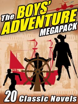 The Boys? Adventure Megapack: 20 Classic Novels