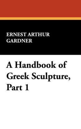 A Handbook Of Greek Sculpture, Part 1