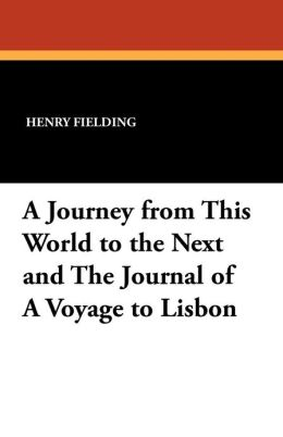 A Journey from This World to the Next and the Journal of a Voyage to Lisbon