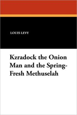 Kzradock The Onion Man And The Spring-Fresh Methuselah