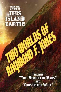 Two Worlds Of Raymond F. Jones