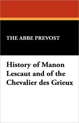 History Of Manon Lescaut And Of The Chevalier Des Grieux