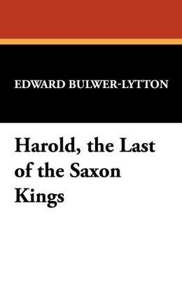 Harold, The Last Of The Saxon Kings