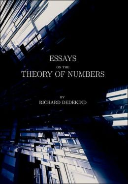 Essays On The Theory Of Numbers - Second Edition Richard Dedekind and Wooster Woodruff Beman