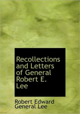 Recollections And Letters Of General Robert E. Lee (Large Print Edition)