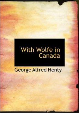 With Wolfe In Canada (Large Print Edition)