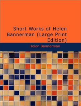 Short Works Of Helen Bannerman (Large Print Edition)