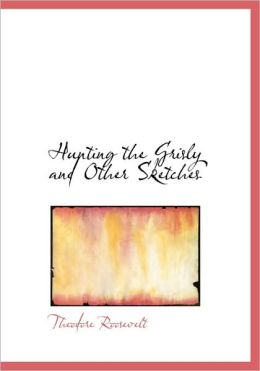 Hunting the Grisly and Other Sketches (Large Print Edition)
