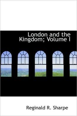 London And The Kingdom; Volume I
