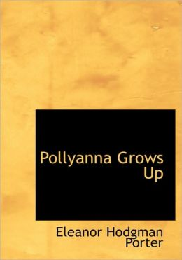 Pollyanna Grows Up (Large Print Edition)