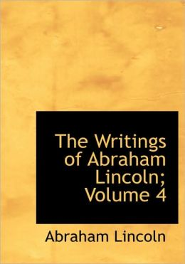 The Writings of Abraham Lincoln (Volume 4) (Large Print Edition)