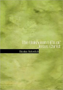 The Unknown Life Of Jesus Christ (Large Print Edition)