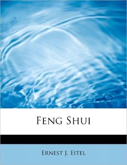 Feng Shui: Or: the Rudiments of Natural Science in China
