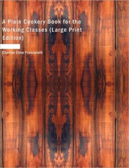 A Plain Cookery Book For The Working Classes (Large Print Edition)