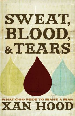 Sweat, Blood, and Tears: What God Uses to Make a Man