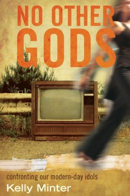 No Other gods: Confronting Our Modern Day Idols