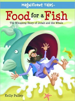 Food for a Fish: The Whopping Story of Jonah and the Whale
