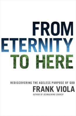 From Eternity to Here: Rediscovering the Ageless Purpose of God