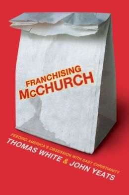 Franchising McChurch: Feeding Our Obsession with Easy Christianity