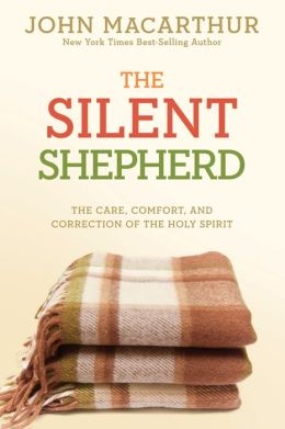 The Silent Shepherd: The Care, Comfort, and Correction of the Holy Spirit