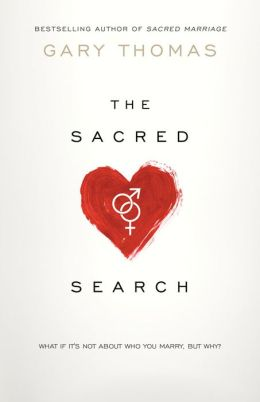The Sacred Search: What If It's Not about Who You Marry, But Why?