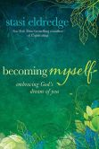 Book Cover Image. Title: Becoming Myself:  Embracing God's Dream of You, Author: Stasi Eldredge