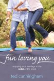 Book Cover Image. Title: Fun Loving You:  Enjoying Your Marriage in the Midst of the Grind, Author: Ted Cunningham