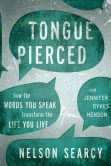 Book Cover Image. Title: Tongue Pierced:  How the Words You Speak Transform the Life You Live, Author: Nelson Searcy