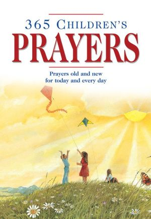 365 Children's Prayers: Prayers Old and New for Today and Every Day