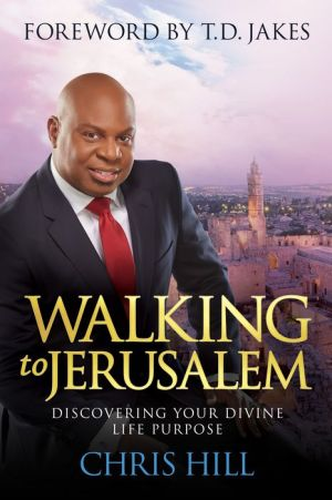 Walking to Jerusalem: Discovering Your Divine Life Purpose