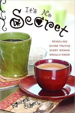 It's No Secret: Revealing Divine Truths Every Woman Should Know