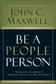 Book Cover Image. Title: Be A People Person:  Effective Leadership Through Effective Relationships, Author: John C. Maxwell