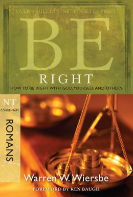 Be Right (Romans): How to Be Right with God, Yourself, and Others