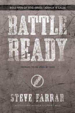 Battle Ready: Be Strong and Of Good Courage in These Troubled Times