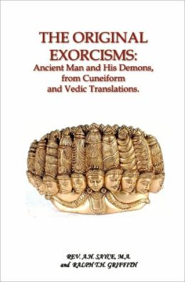 The Original Exorcisms: Ancient Man and His Demons, from Cuneiform and Vedic Translations