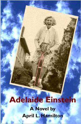 Adelaide Einstein: A Novel by April L. Hamilton