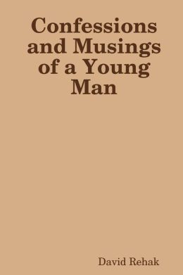 Confessions and Musings of a Young Man