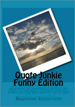 Quote Junkie Funny Edition Hundreds Of Hilarious Quotes. Regaining Confidence Quotes. Bible Quotes Time. Summer Education Quotes. Tattoo Quotes Success. Alice In Wonderland Quotes Shrinking. Coffee Together Quotes. Friday Quotes Take A Picture. Adventure Time Quotes Imdb