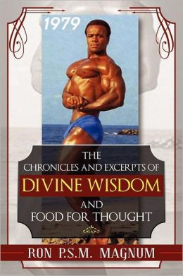 The Chronicles And Excerpts Of Divine Wisdom And Food For Thought