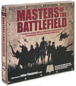 Masters of the Battlefield: The World's Greatest Military Commanders and Their Battles from Alexander the Great to Norman Schwarzkopf
