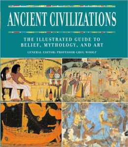 Ancient Civilizations: The Illustrated Guide to Belief, Mythology, and Art