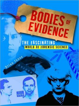 Bodies of Evidence: The Fascinating World of Forensic Science