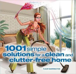 1001 Simple Solutions for a Clean and Clutter-free Home