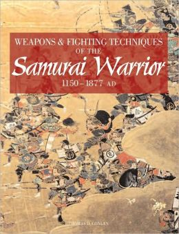 Weapons & Fighting Techniques of the Samurai Warrior: 1200-1877 AD
