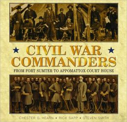 Civil War Commanders (Commanders series): From Fort Sumter to Appomattox Court House