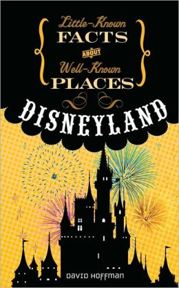 Disneyland (Little-Known Facts about Well-Known Places)