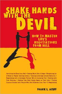 Shake Hands with the Devil: How to Master Life's Negotiations from Hell