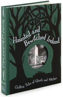 Haunted and Bewitched Ireland: Chilling Tales of Ghosts and Witches
