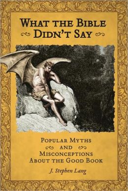 What the Bible Didn't Say: Popular Myths and Misconceptions About the Good Book